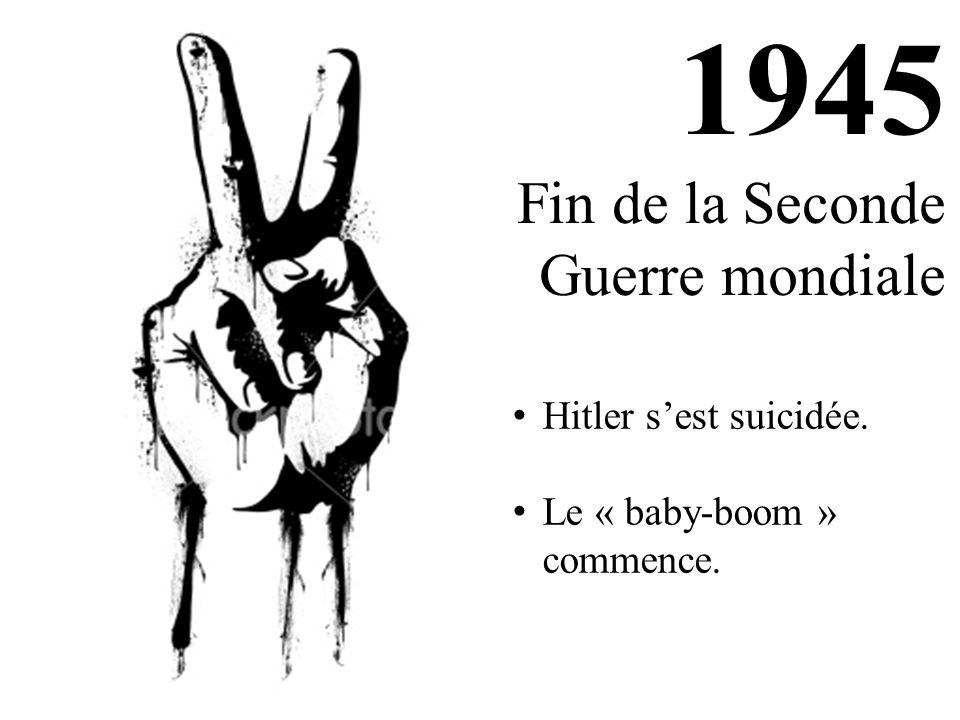 1945 Fin de la Seconde Guerre mondiale Hitler s'est suicidée. Le « baby-boom » commence.