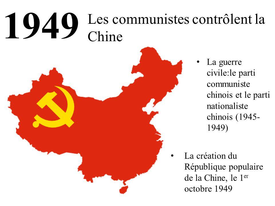 1949 Les communistes contrôlent la Chine La guerre civile:le parti communiste chinois et le parti nationaliste chinois (1945- 1949) La création du République populaire de la Chine, le 1 er octobre 1949
