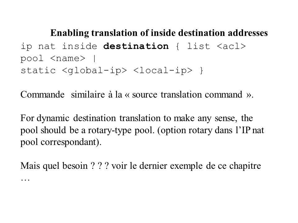 Enabling translation of inside destination addresses ip nat inside destination { list pool | static } Commande similaire à la « source translation com