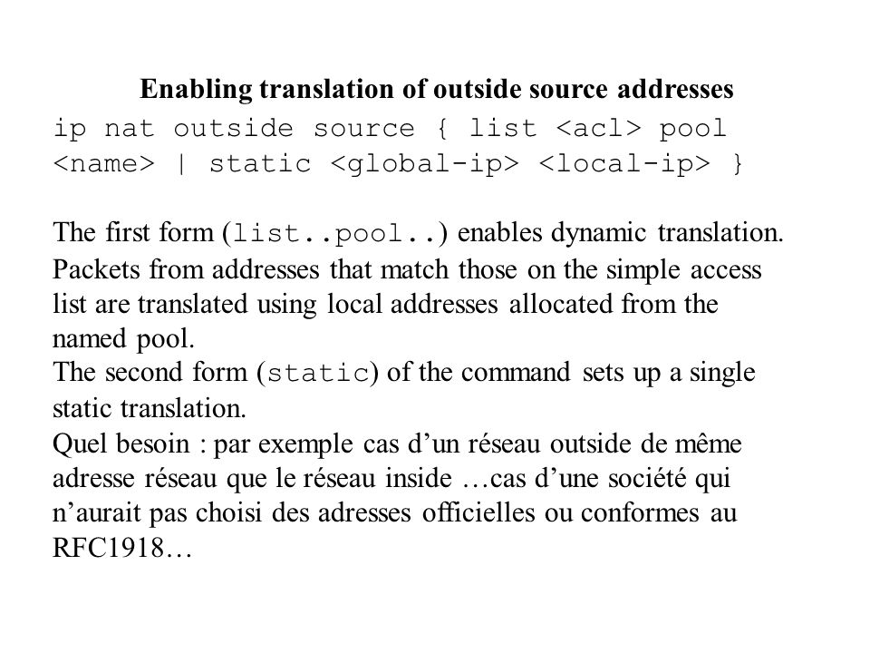 Enabling translation of outside source addresses ip nat outside source { list pool | static } The first form ( list..pool.. ) enables dynamic translat