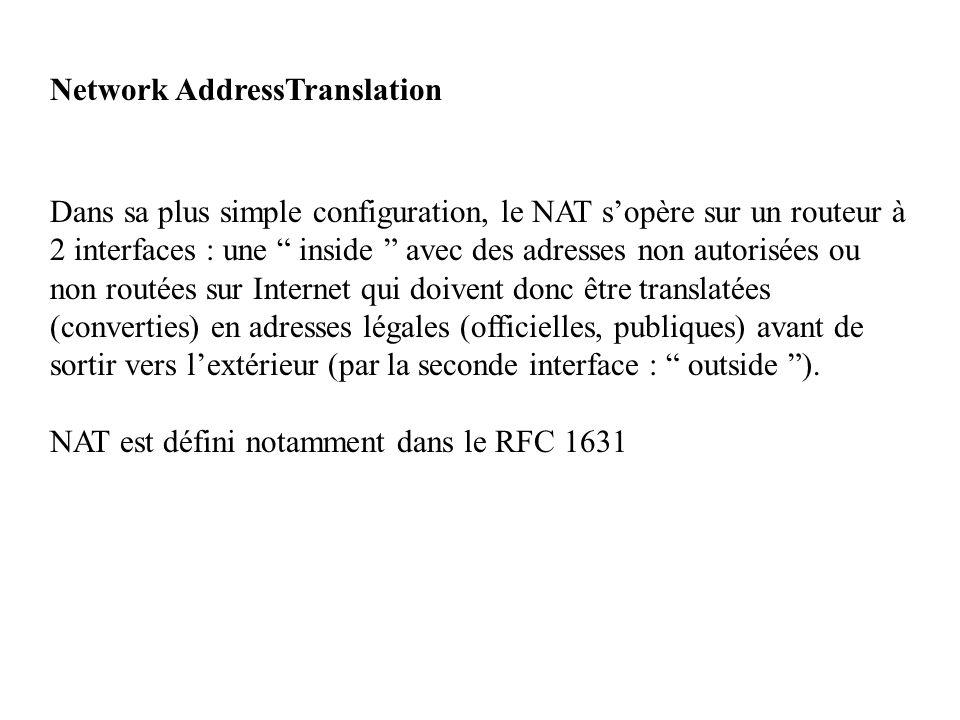 """Network AddressTranslation Dans sa plus simple configuration, le NAT s'opère sur un routeur à 2 interfaces : une """" inside """" avec des adresses non auto"""