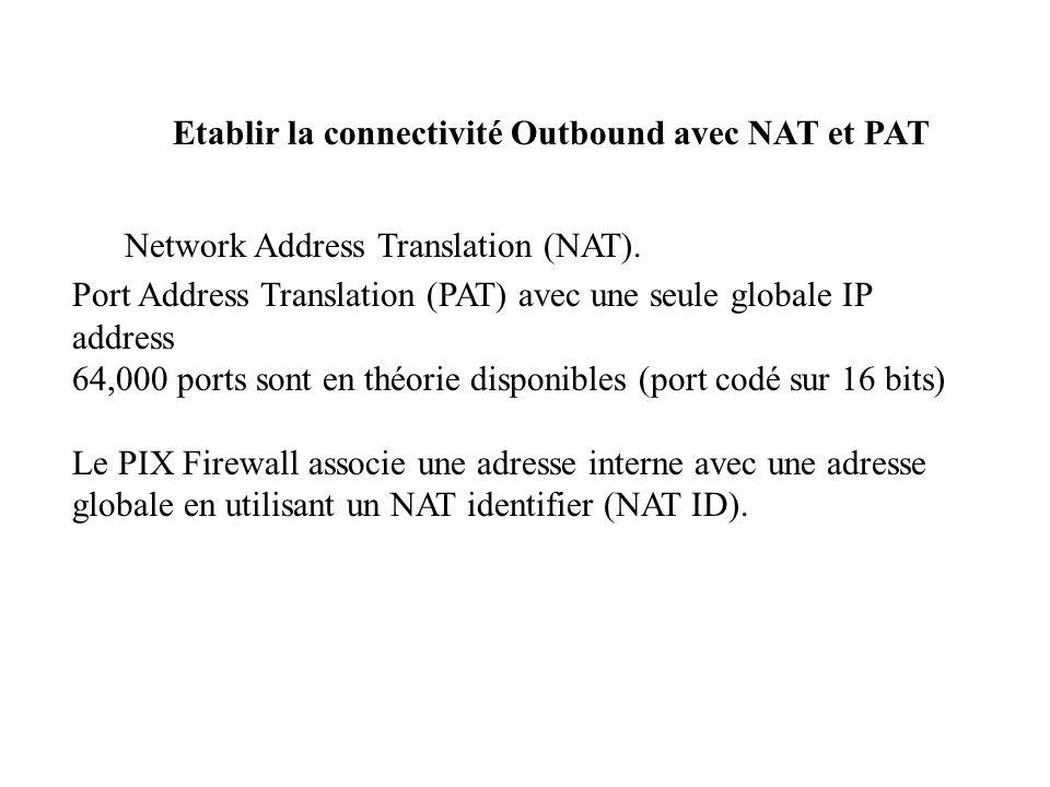 Etablir la connectivité Outbound avec NAT et PAT Network Address Translation (NAT). Port Address Translation (PAT) avec une seule globale IP address 6