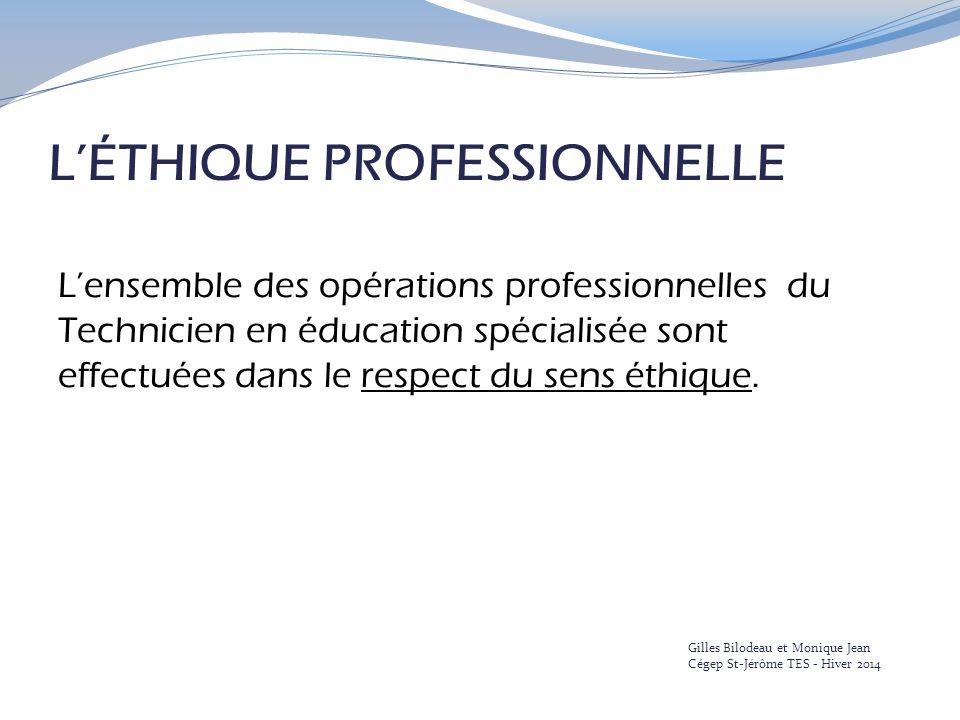 L'ÉTHIQUE PROFESSIONNELLE L'ensemble des opérations professionnelles du Technicien en éducation spécialisée sont effectuées dans le respect du sens éthique.