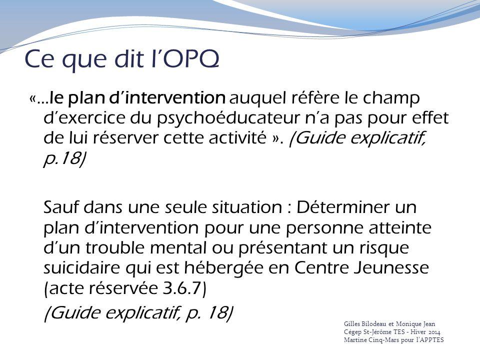 Ce que dit l'OPQ «…le plan d'intervention auquel réfère le champ d'exercice du psychoéducateur n'a pas pour effet de lui réserver cette activité ».