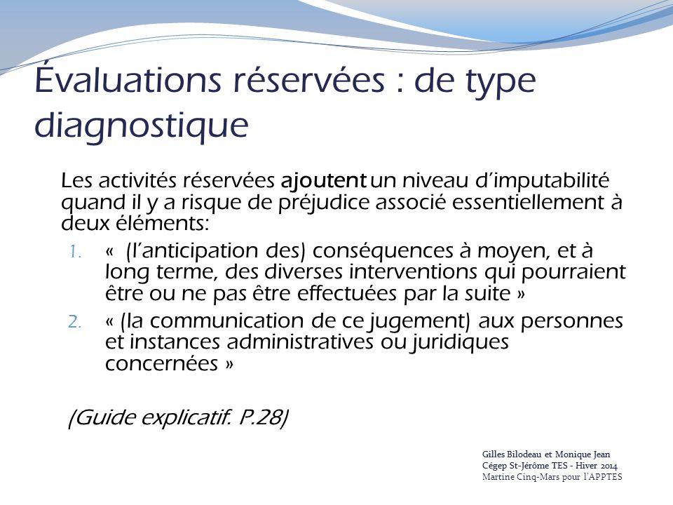 Évaluations réservées : de type diagnostique Les activités réservées ajoutent un niveau d'imputabilité quand il y a risque de préjudice associé essentiellement à deux éléments: 1.