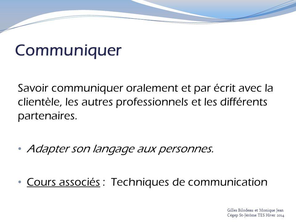 Communiquer Savoir communiquer oralement et par écrit avec la clientèle, les autres professionnels et les différents partenaires. Adapter son langage
