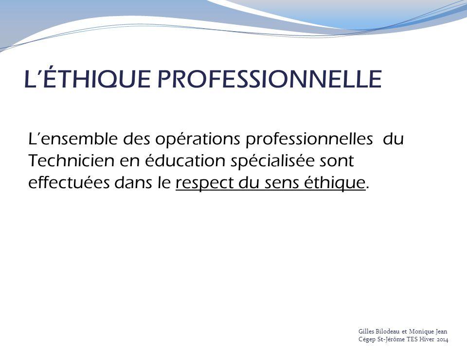L'ÉTHIQUE PROFESSIONNELLE L'ensemble des opérations professionnelles du Technicien en éducation spécialisée sont effectuées dans le respect du sens ét
