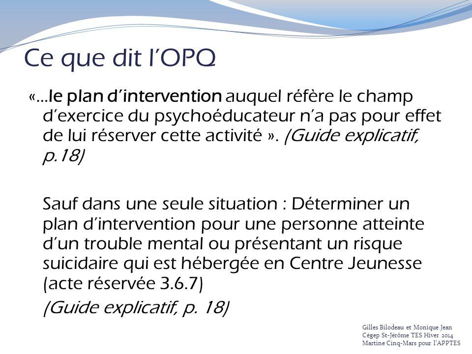 Ce que dit l'OPQ «…le plan d'intervention auquel réfère le champ d'exercice du psychoéducateur n'a pas pour effet de lui réserver cette activité ». (G