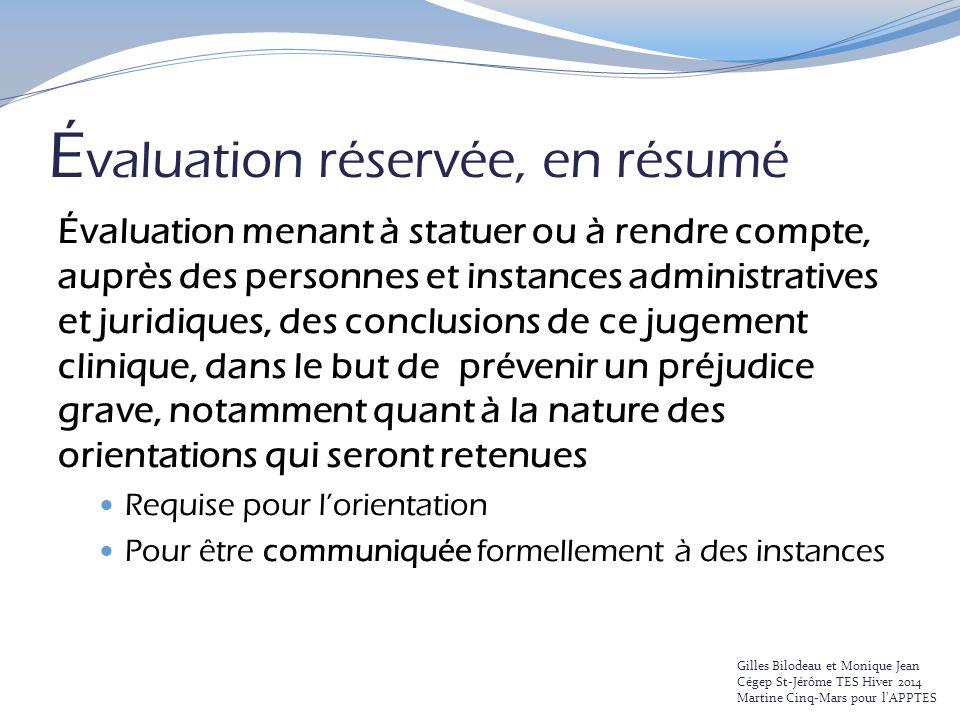 É valuation réservée, en résumé Évaluation menant à statuer ou à rendre compte, auprès des personnes et instances administratives et juridiques, des c