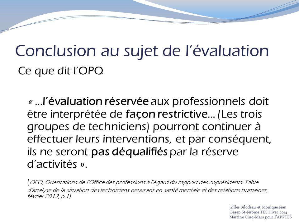 Conclusion au sujet de l'évaluation Ce que dit l'OPQ « …l'évaluation réservée aux professionnels doit être interprétée de façon restrictive… (Les troi