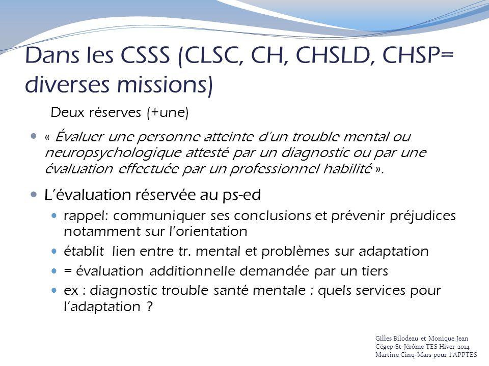 Dans les CSSS (CLSC, CH, CHSLD, CHSP= diverses missions) Deux réserves (+une) « Évaluer une personne atteinte d'un trouble mental ou neuropsychologiqu