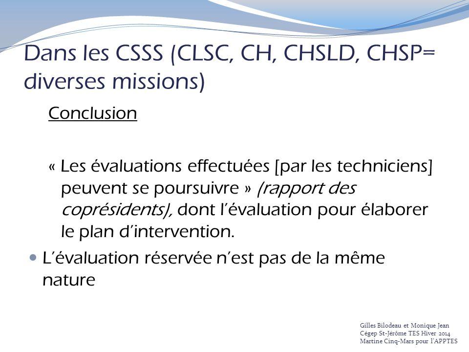 Dans les CSSS (CLSC, CH, CHSLD, CHSP= diverses missions ) Conclusion « Les évaluations effectuées [par les techniciens] peuvent se poursuivre » (rappo