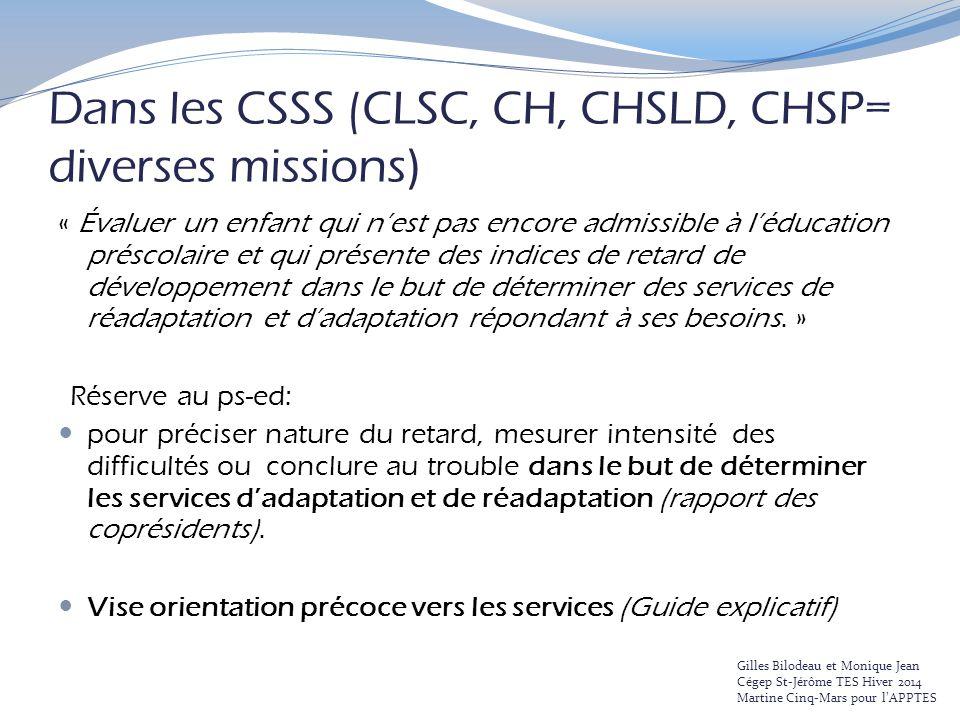 Dans les CSSS (CLSC, CH, CHSLD, CHSP= diverses missions ) « Évaluer un enfant qui n'est pas encore admissible à l'éducation préscolaire et qui présent