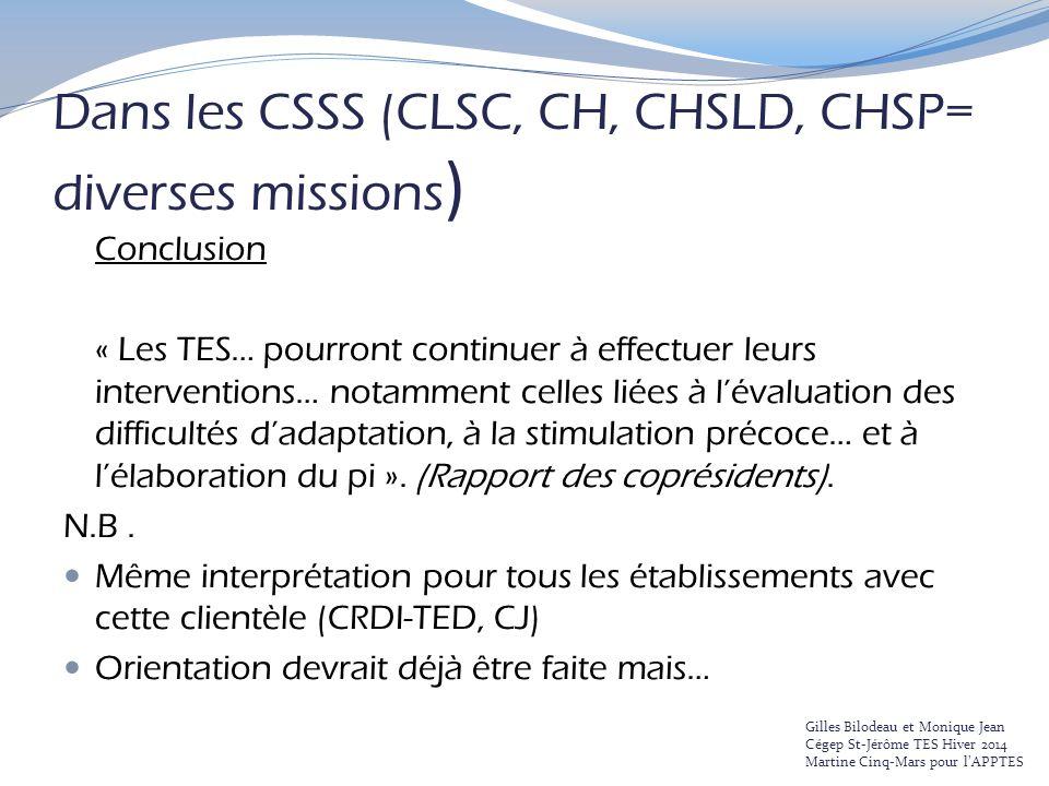 Dans les CSSS (CLSC, CH, CHSLD, CHSP= diverses missions ) Conclusion « Les TES… pourront continuer à effectuer leurs interventions… notamment celles l