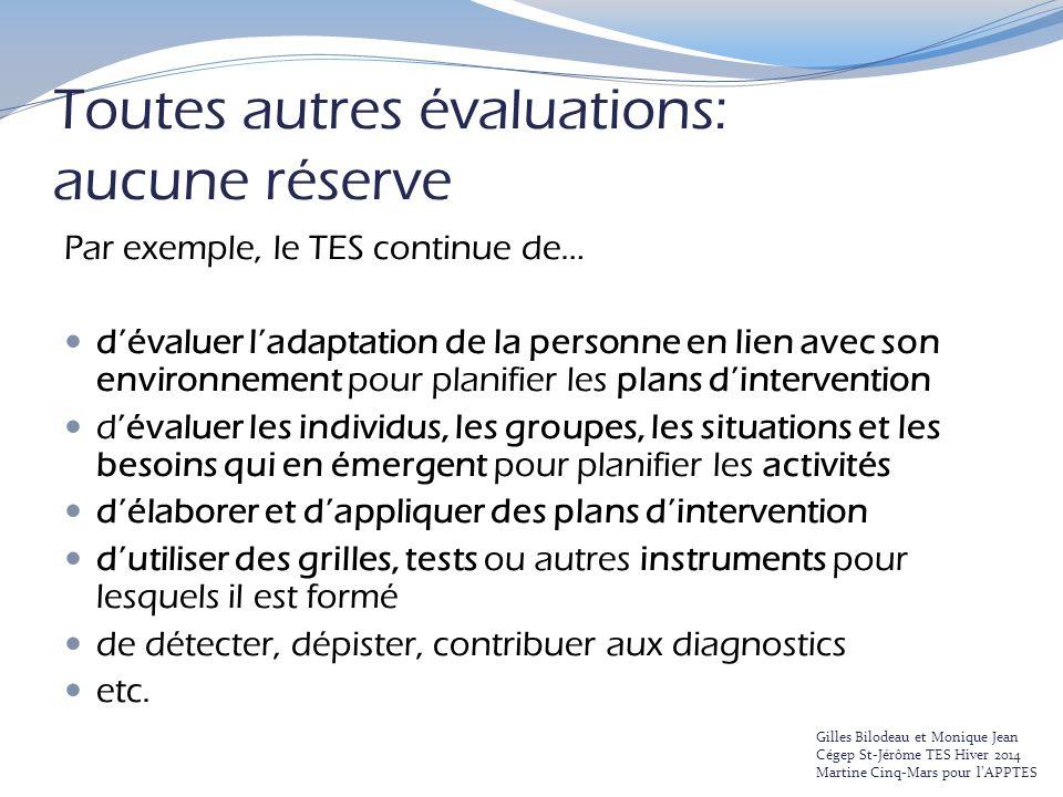 Toutes autres évaluations: aucune réserve Par exemple, le TES continue de… d'évaluer l'adaptation de la personne en lien avec son environnement pour p