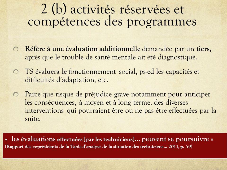 2 (b) activités réservées et compétences des programmes Réfère à une évaluation additionnelle demandée par un tiers, après que le trouble de santé mentale ait été diagnostiqué.