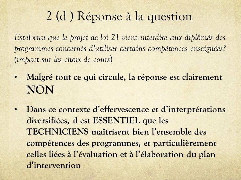 2 (d ) Réponse à la question Est-il vrai que le projet de loi 21 vient interdire aux diplômés des programmes concernés d'utiliser certains compétences enseignées.