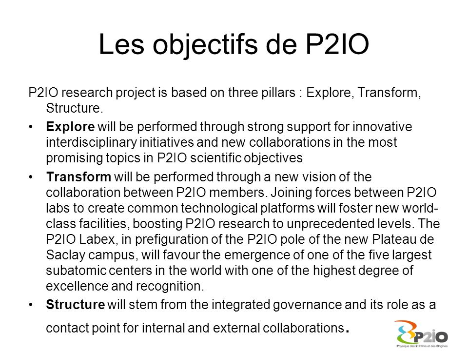 Les objectifs de P2IO P2IO research project is based on three pillars : Explore, Transform, Structure. Explore will be performed through strong suppor