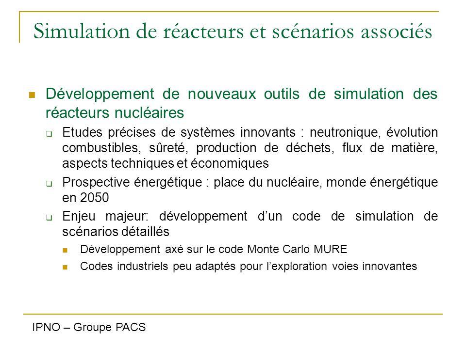 Simulation de réacteurs et scénarios associés Développement de nouveaux outils de simulation des réacteurs nucléaires  Etudes précises de systèmes in