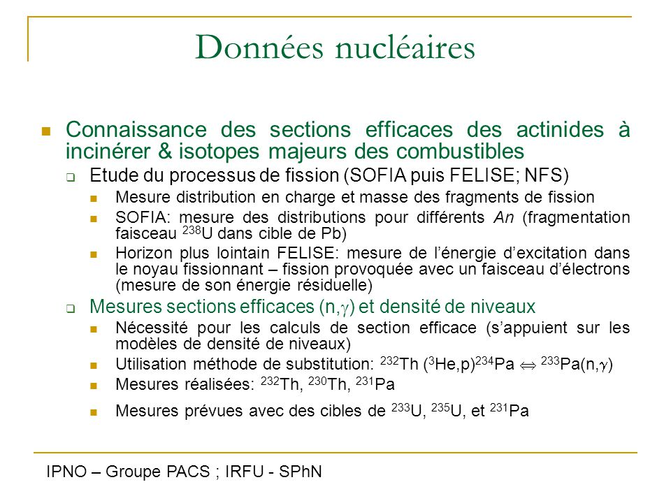 Données nucléaires Connaissance des sections efficaces des actinides à incinérer & isotopes majeurs des combustibles  Etude du processus de fission (