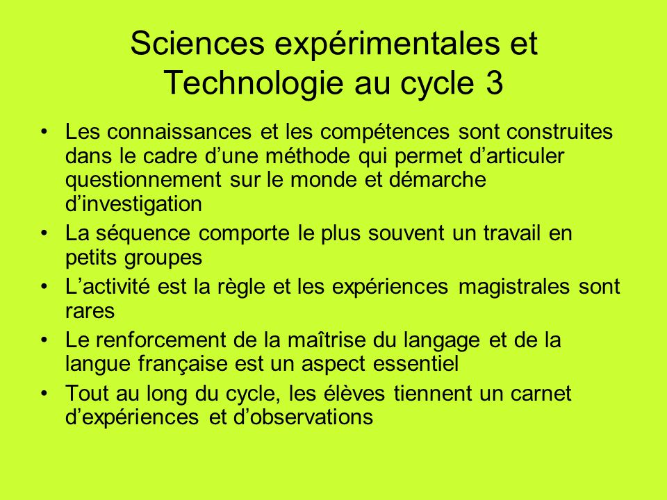 Sciences expérimentales et Technologie au cycle 3 Les connaissances et les compétences sont construites dans le cadre d'une méthode qui permet d'artic