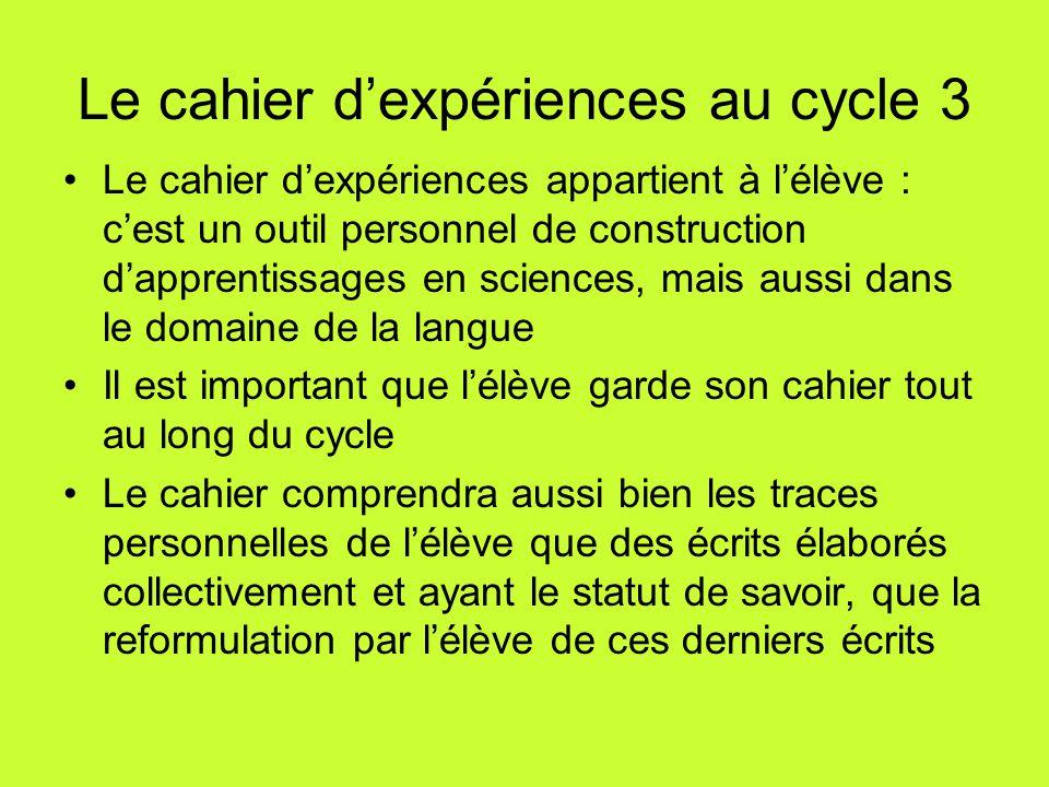 Le cahier d'expériences au cycle 3 Le cahier d'expériences appartient à l'élève : c'est un outil personnel de construction d'apprentissages en science
