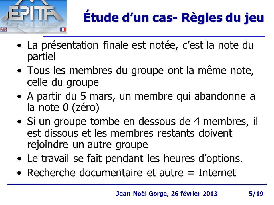 Page 6 Jean-Noël Gorge 3 mai 1999 6/58 Jean-Noël Gorge, 26 février 2013 6/19 Étude d'un cas - examen Le 26 mars 2013, un (ou des) porte parole de chaque groupe devra présenter : –à l'animateur (qui joue le rôle d'un conseil/investisseur potentiel) et aux autres groupes –le mini business plan (Horizon 3 ans) de son projet.