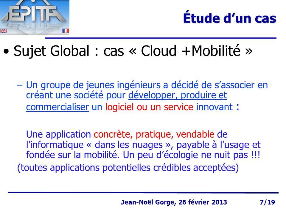 Page 8 Jean-Noël Gorge 3 mai 1999 8/58 Jean-Noël Gorge, 26 février 2013 8/19 Cas « Cloud Computing » 1 Aujourd'hui : –1) vous formez vos groupes, vous donnez un nom à chaque groupe –2) vous vous organisez dans chaque groupe –3) vous définissez une première approche de votre projet