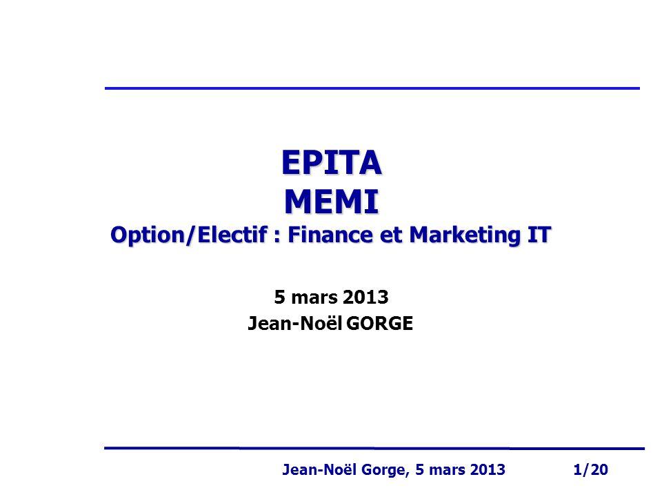 Page 1 Jean-Noël Gorge 3 mai 1999 1/58 Jean-Noël Gorge, 5 mars 2013 1/20 EPITA MEMI Option/Electif : Finance et Marketing IT 5 mars 2013 Jean-Noël GOR
