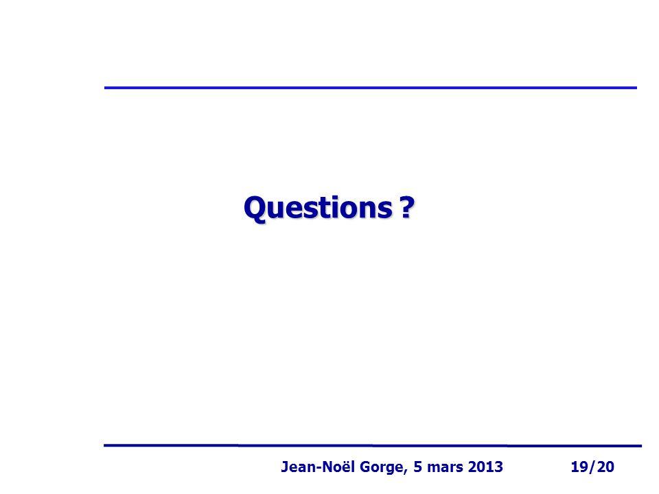 Page 19 Jean-Noël Gorge 3 mai 1999 19/58 Jean-Noël Gorge, 5 mars 2013 19/20 Questions ?