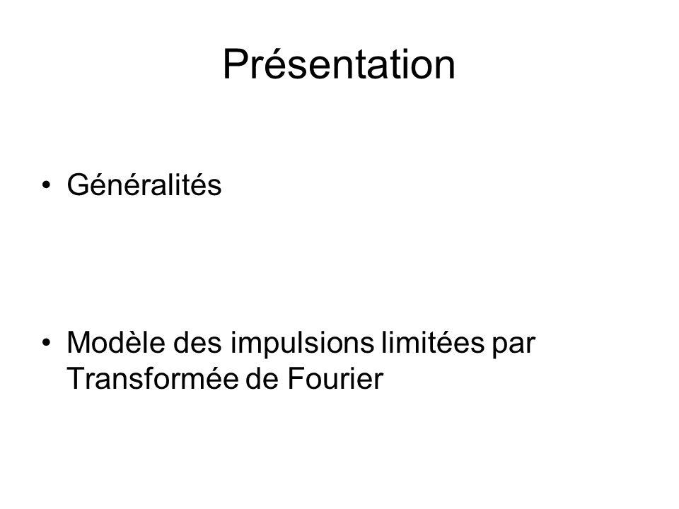 Présentation Généralités Modèle des impulsions limitées par Transformée de Fourier