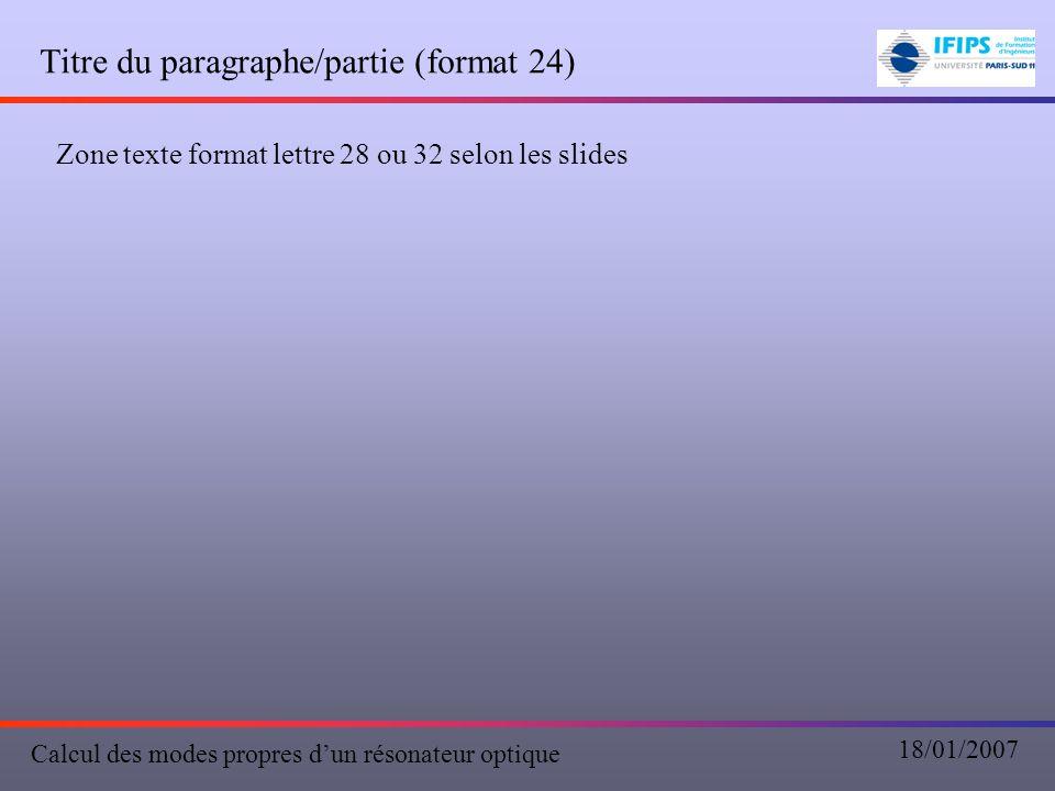 Titre du paragraphe/partie (format 24) Zone texte format lettre 28 ou 32 selon les slides Calcul des modes propres d'un résonateur optique 18/01/2007