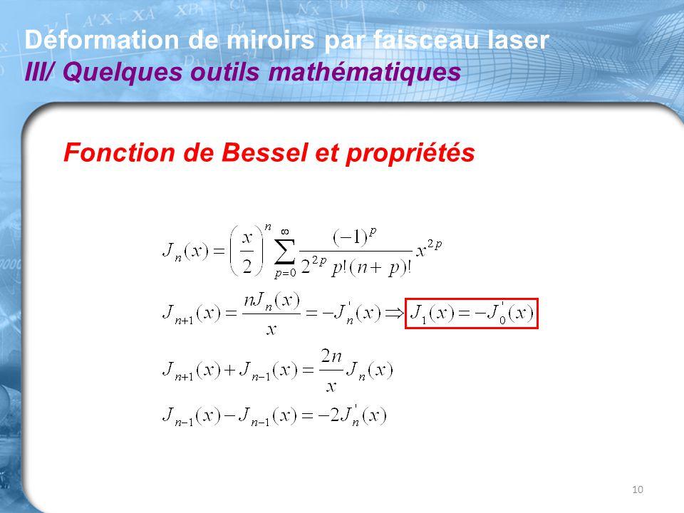 Fonction de Bessel et propriétés Déformation de miroirs par faisceau laser III/ Quelques outils mathématiques 10