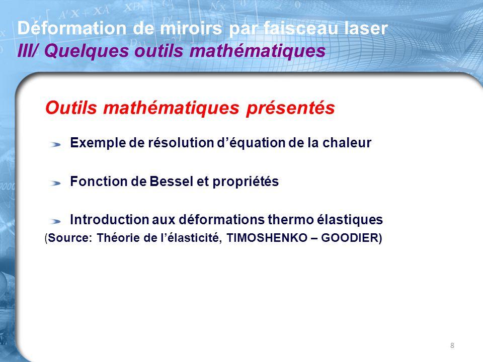 Outils mathématiques présentés Exemple de résolution d'équation de la chaleur Fonction de Bessel et propriétés Introduction aux déformations thermo él