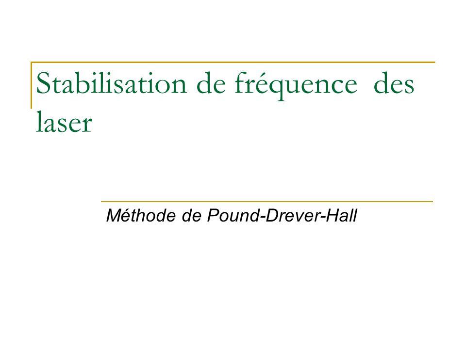 Stabilisation de fréquence des laser Méthode de Pound-Drever-Hall