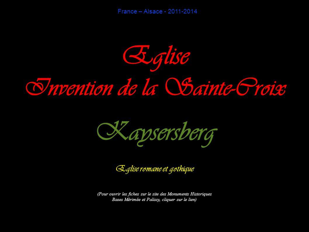France – Alsace - 2011-2014 Eglise Invention de la Sainte-Croix Kaysersberg Eglise romane et gothique (Pour ouvrir les fiches sur le site des Monuments Historiques Bases Mérimée et Palissy, cliquer sur le lien)