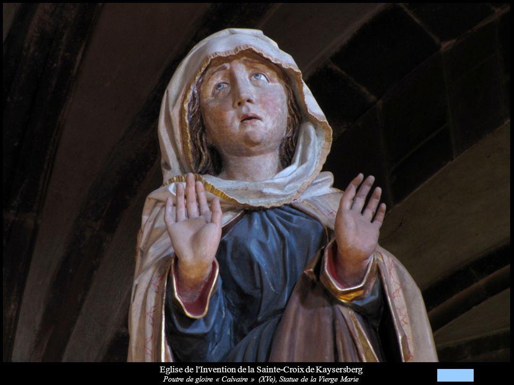 Eglise de l Invention de la Sainte-Croix de Kaysersberg Poutre de gloire « Calvaire » (XVe), Statue de la Vierge Marie