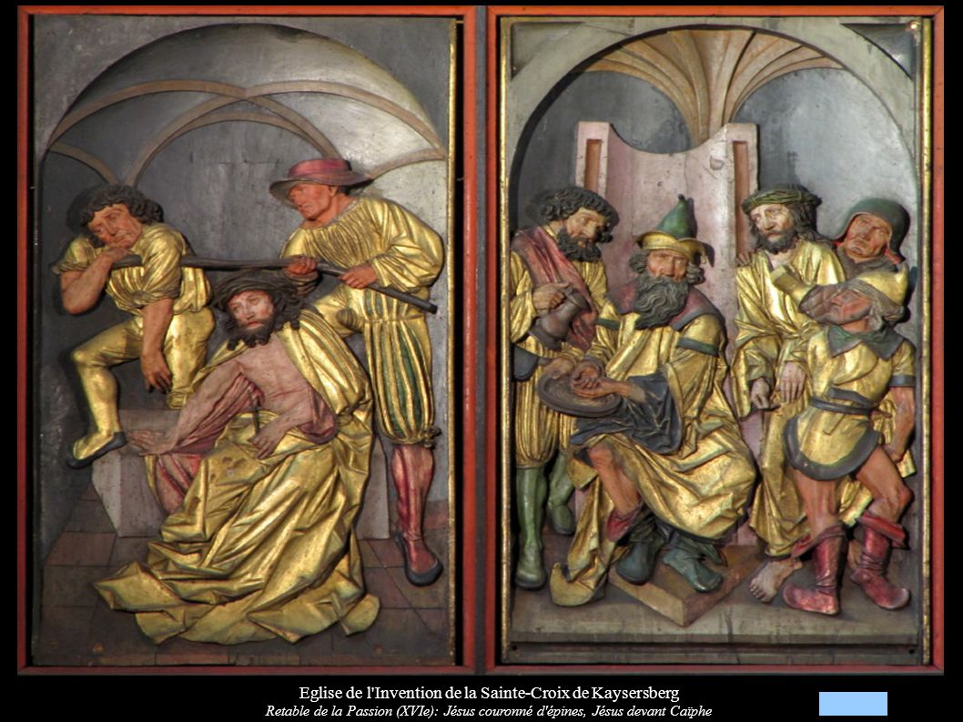 Eglise de l Invention de la Sainte-Croix de Kaysersberg Retable de la Passion (XVIe): Jésus couronné d épines, Jésus devant Caïphe