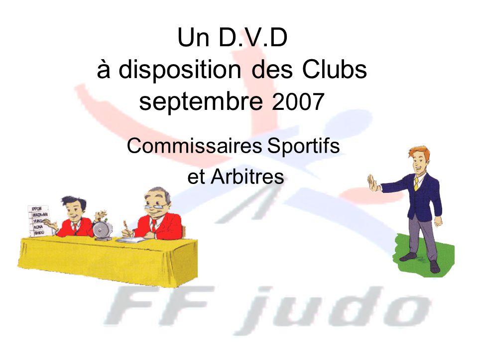 Un D.V.D à disposition des Clubs septembre 2007 Commissaires Sportifs et Arbitres