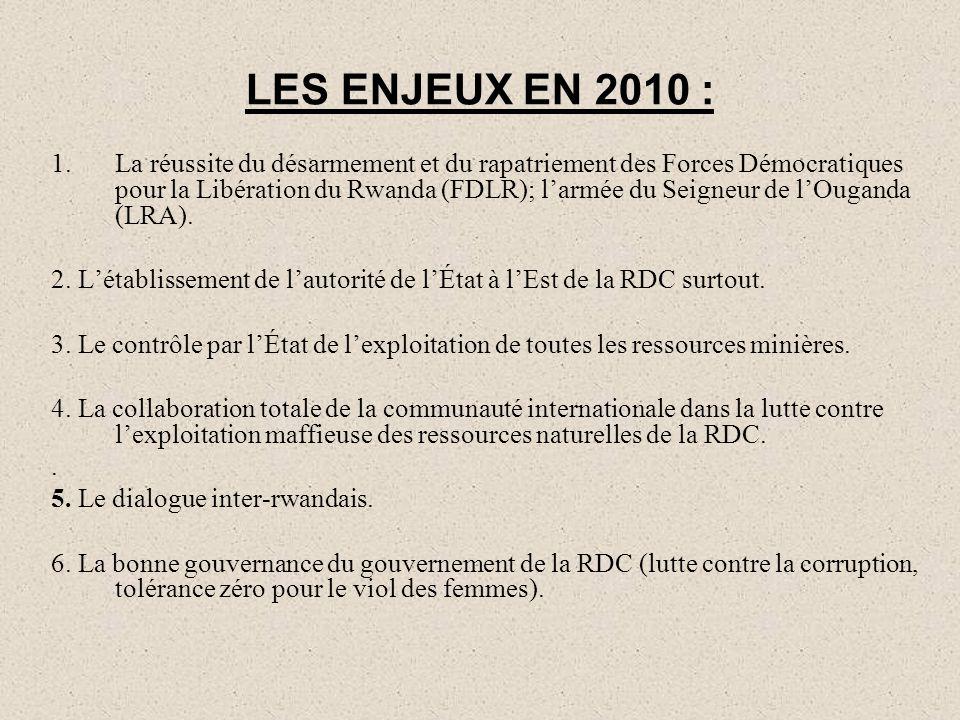 LES ENJEUX EN 2010 : 1.La réussite du désarmement et du rapatriement des Forces Démocratiques pour la Libération du Rwanda (FDLR); l'armée du Seigneur