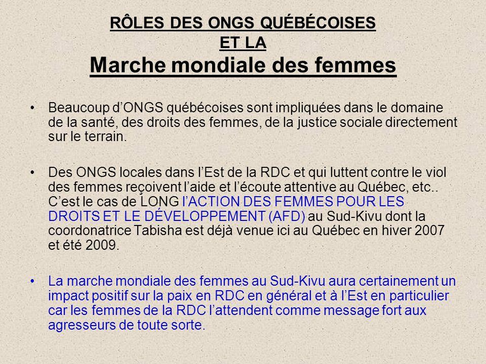 RÔLES DES ONGS QUÉBÉCOISES ET LA Marche mondiale des femmes Beaucoup d'ONGS québécoises sont impliquées dans le domaine de la santé, des droits des fe