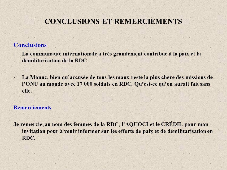 CONCLUSIONS ET REMERCIEMENTS Conclusions -La communauté internationale a très grandement contribué à la paix et la démilitarisation de la RDC. -La Mon
