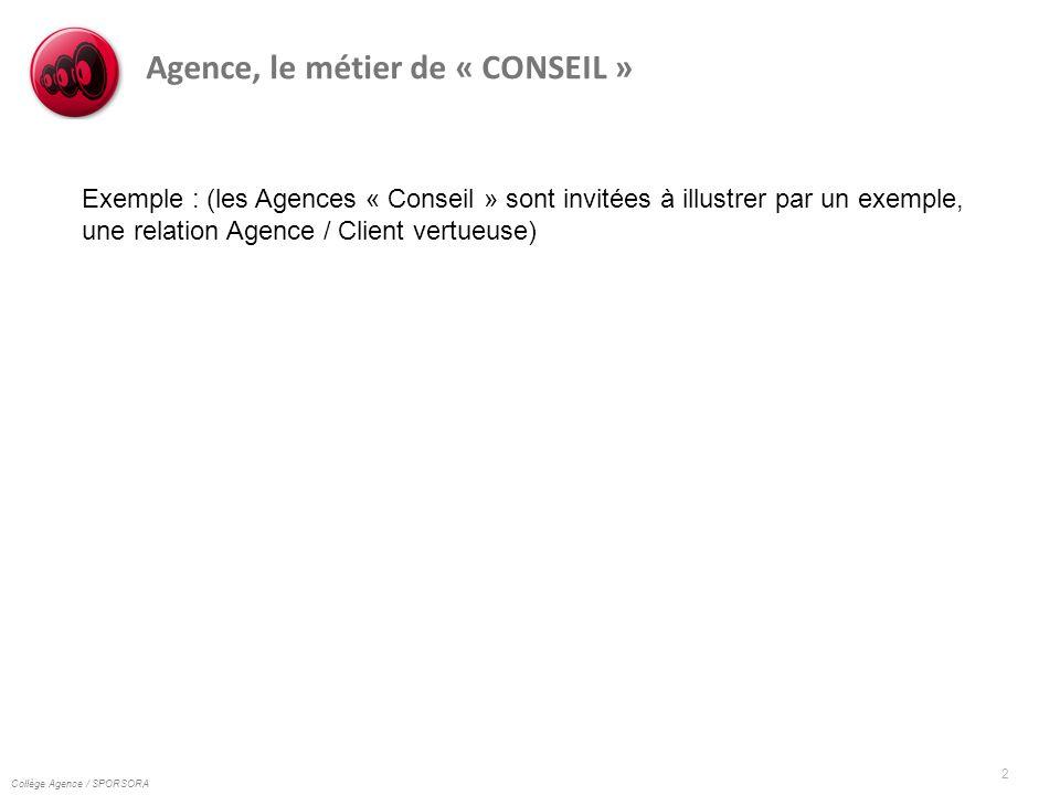 Collège Agence / SPORSORA 2 Agence, le métier de « CONSEIL » Exemple : (les Agences « Conseil » sont invitées à illustrer par un exemple, une relation