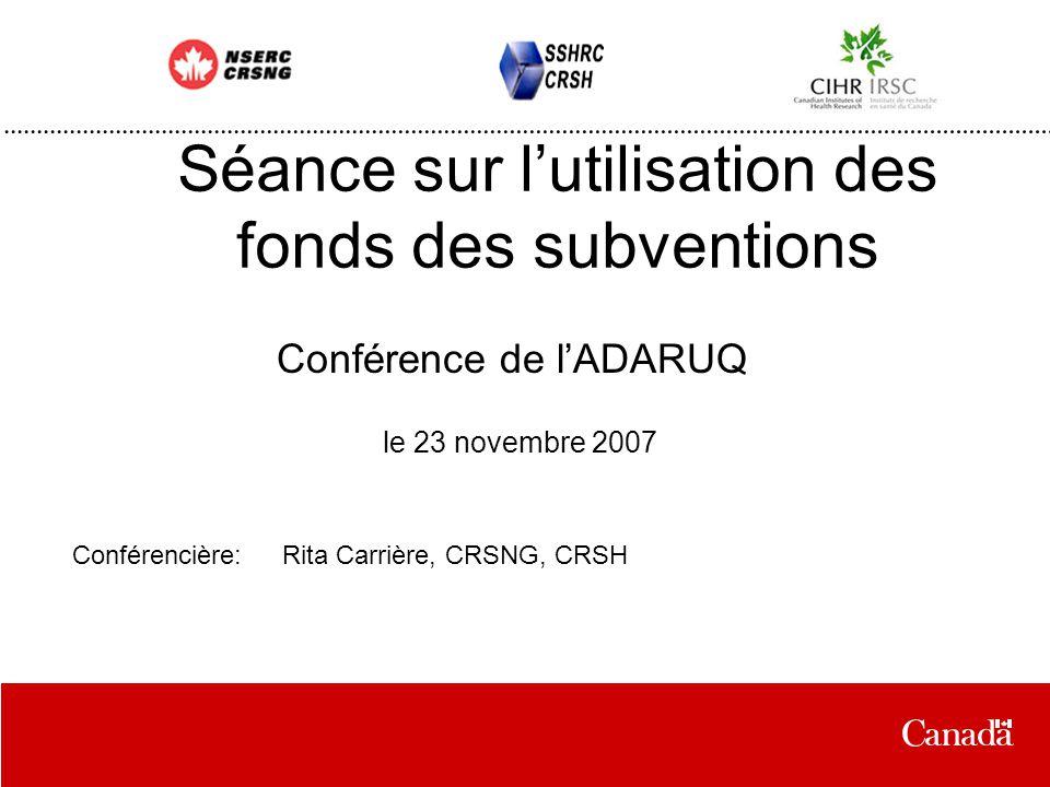 Séance sur l'utilisation des fonds des subventions Conférence de l'ADARUQ le 23 novembre 2007 Conférencière:Rita Carrière, CRSNG, CRSH