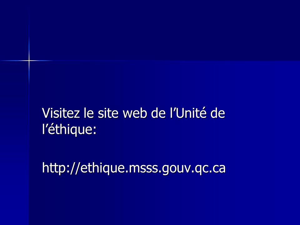 Visitez le site web de l'Unité de l'éthique: http://ethique.msss.gouv.qc.ca