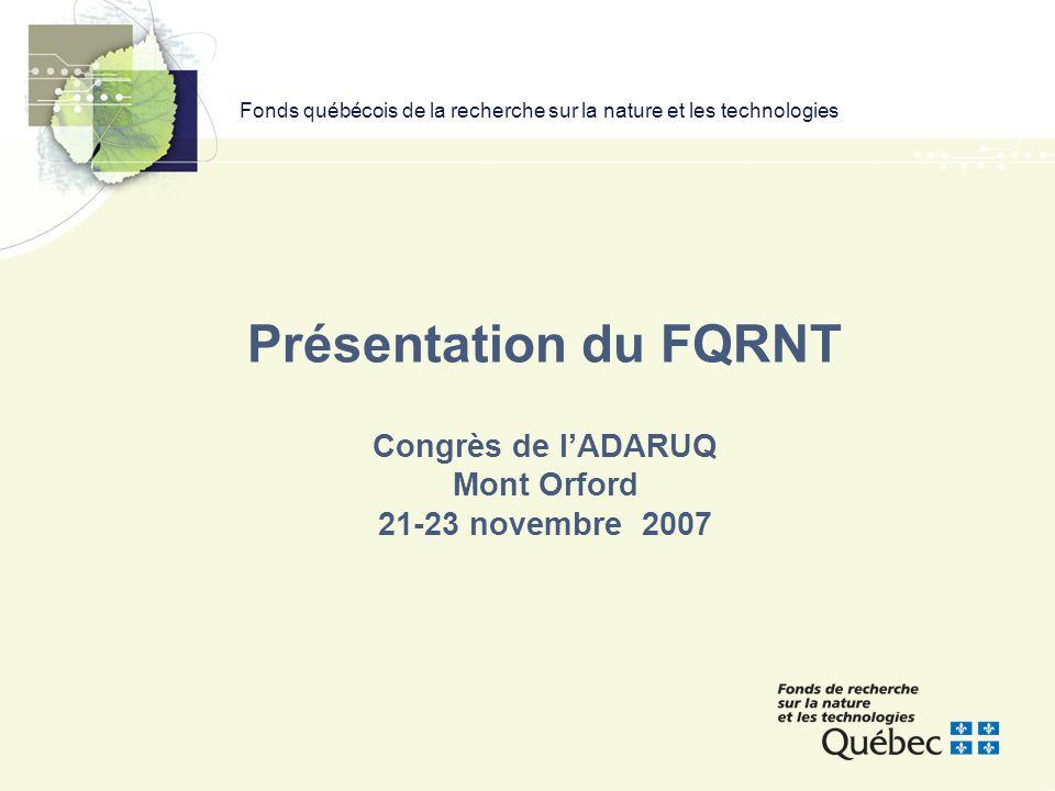 Fonds québécois de la recherche sur la nature et les technologies Présentation du FQRNT Congrès de l'ADARUQ Mont Orford 21-23 novembre 2007