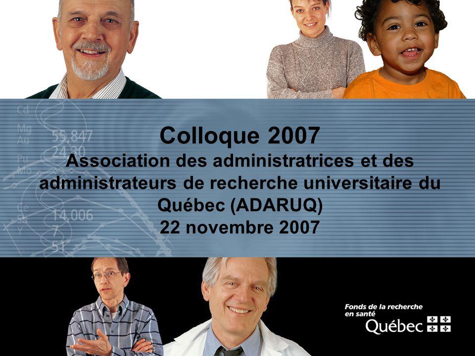 Colloque 2007 Association des administratrices et des administrateurs de recherche universitaire du Québec (ADARUQ) 22 novembre 2007