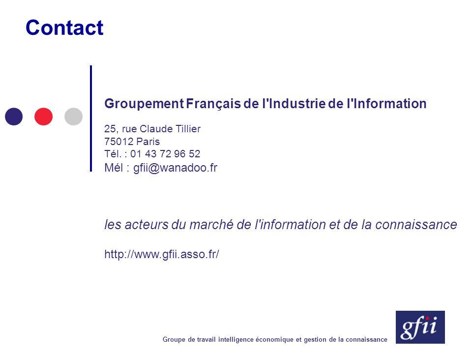 Groupe de travail intelligence économique et gestion de la connaissance Contact Groupement Français de l'Industrie de l'Information 25, rue Claude Til