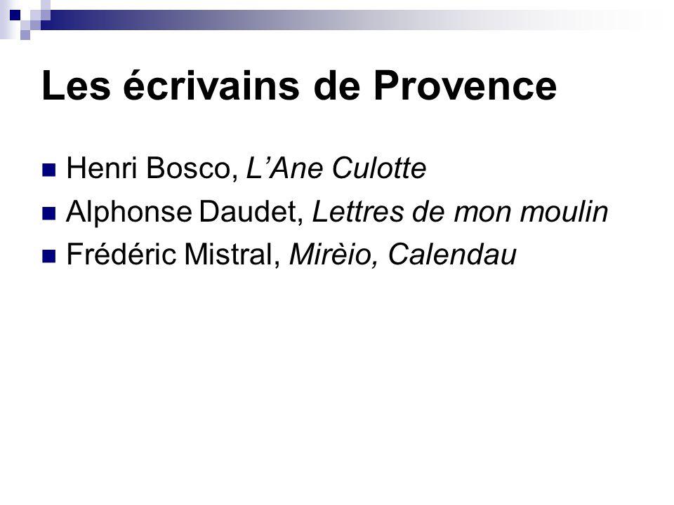 Les écrivains de Provence Henri Bosco, L'Ane Culotte Alphonse Daudet, Lettres de mon moulin Frédéric Mistral, Mirèio, Calendau