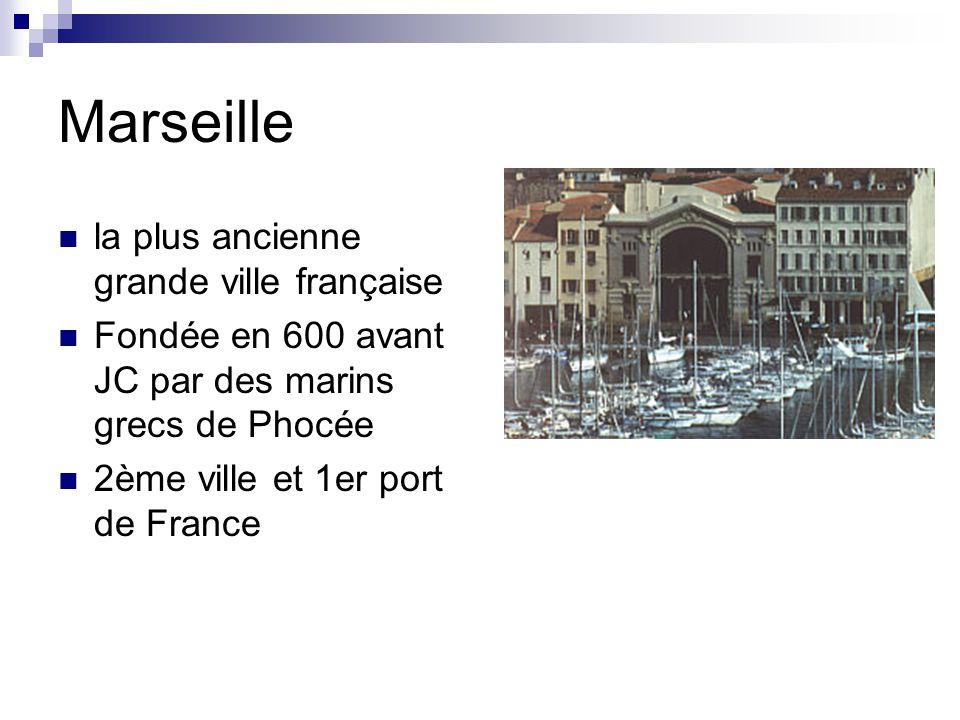 Marseille la plus ancienne grande ville française Fondée en 600 avant JC par des marins grecs de Phocée 2ème ville et 1er port de France